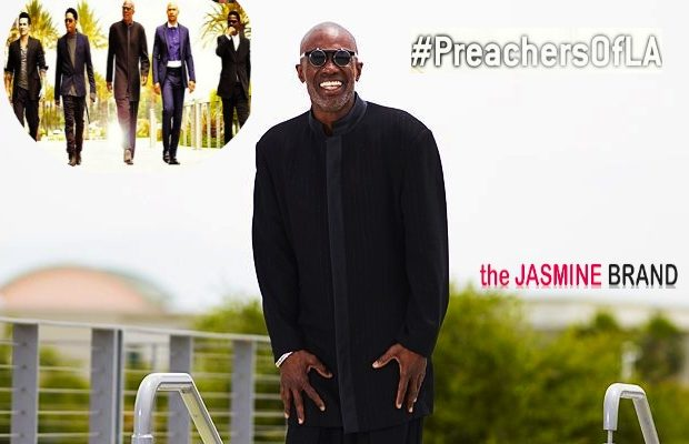 [INTERVIEW] EXCLUSIVE: Bishop Noel Jones Explains Decision to Join 'Preachers of LA', His Best Friend Bishop T.D. Jakes' Response + How His Congregation Responded