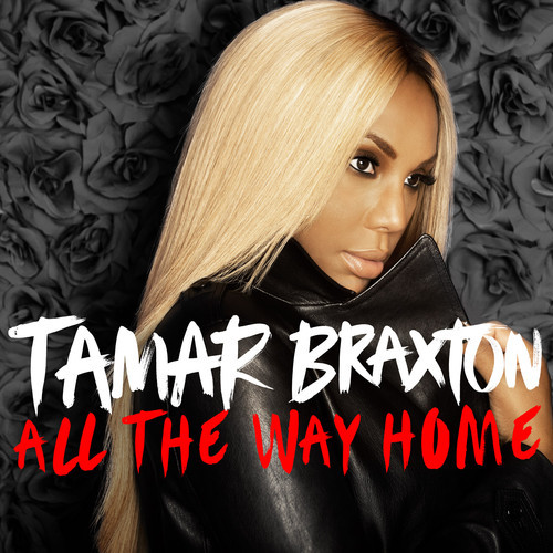 [New Music] Tamar Braxton 'All the Way Home' +  Would You Take Relationship Advice From Tamar Braxton? Singer Penning Book With Hubby Vince