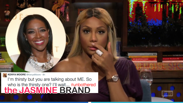 Parched? Tamar Braxton Calls Kenya Moore 'Thirsty' + Kenya Claps Back: At Least I have EDGES!