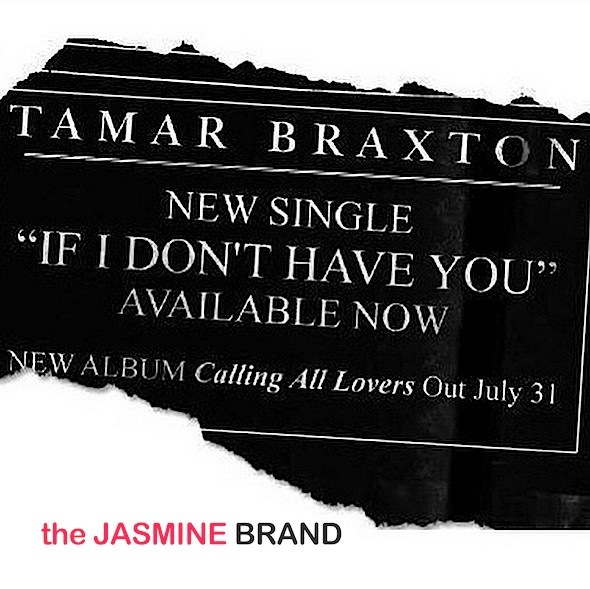 tamar braxton-if i dont have you-new music-the jasmine brand