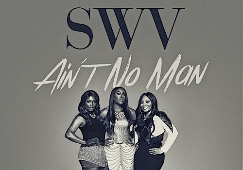 SWV Releases 'Ain't No Man' [New Music]