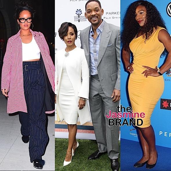 Rihanna, Jada Pinkett Smith, Serena Williams