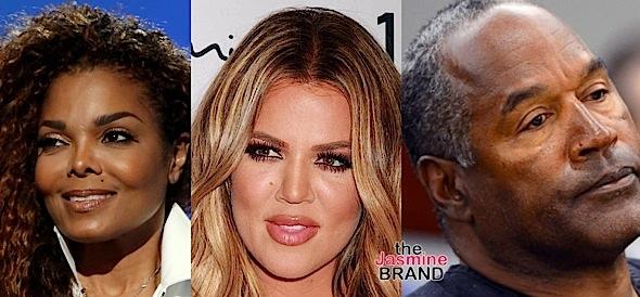 Janet Jackson, Khloe Kardashian, O.J. Simpson