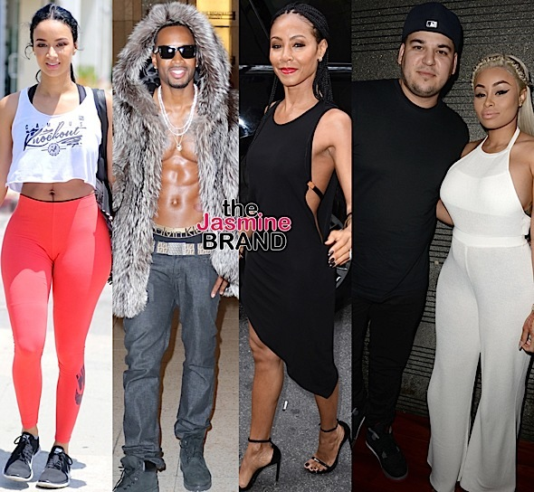 draya michele-safaree samuels-jada pinkett smith-rob kardashian-blac chyna-the jasmine brand