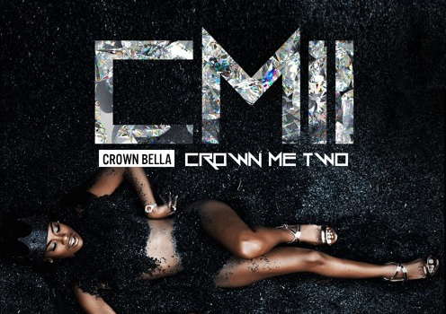 "Crown Bella Releases ""Crown Me 2"" Mixtape [New Music]"