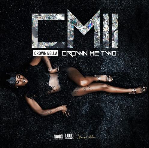 """Crown Bella Releases """"Crown Me 2"""" Mixtape [New Music]"""