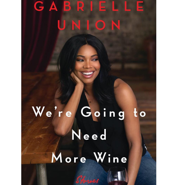 "Gabrielle Union Pens New Book ""We're Gonna Need More Wine"""