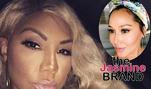 Tamar Braxton To Ex Friend Adrienne Bailon: Call me. I miss you like sh*t!