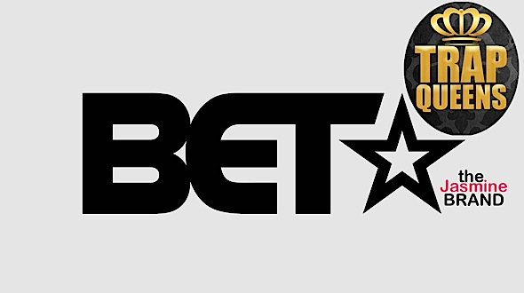 "EXCLUSIVE: BET Prepping ""Trap Queens"" Docu Series About Female Criminals"