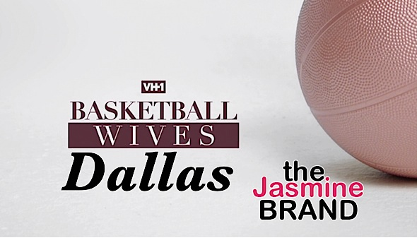 EXCLUSIVE: 'Basketball Wives Dallas' On The Way