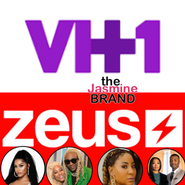 EXCLUSIVE: VH1 Allegedly Has Issue With Zeus Taking Reality Stars From Their Network, Sends Cease & Desists