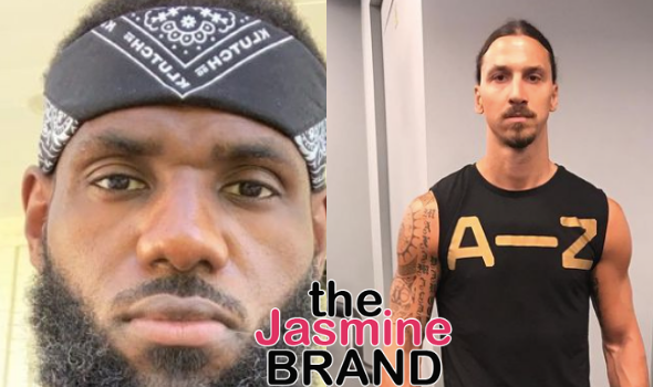 LeBron James Responds To Swedish Football Star Zlatan Ibrahimovic Who Says He Should 'Stay Out Of Politics': I Would NEVER Shut Up About Things That Are Wrong
